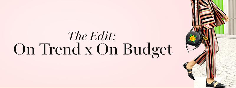 The Edit: On Trend X On Budget