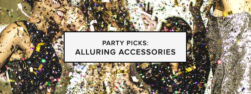 Party Picks: Alluring Accessories