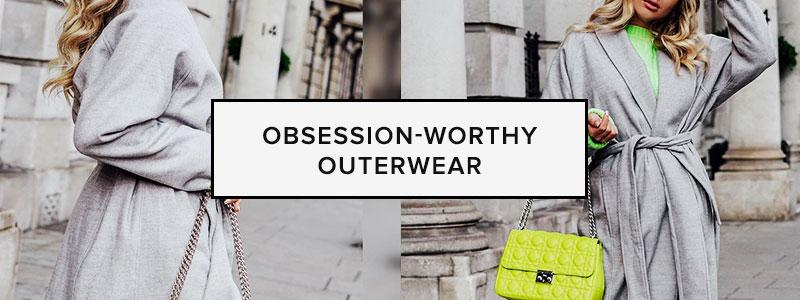 Obsession Worthy Outerwear