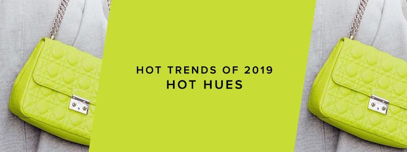 Hot Trends Of 2019: Hot Hues