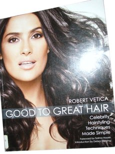 Robert Vetica Book: Good to Great Hair celebrity Hairstyling Techniques Made Simple